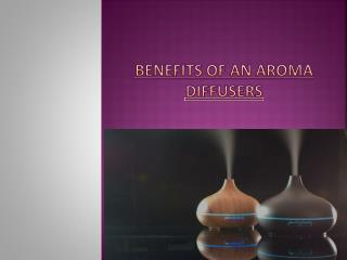 BENEFITS OF AN AROMA DIFFUSER
