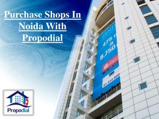 Purchase Shops in Noida with Propodial