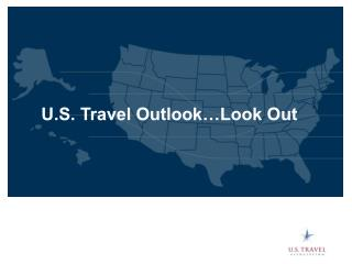 U.S. Travel Outlook…Look Out