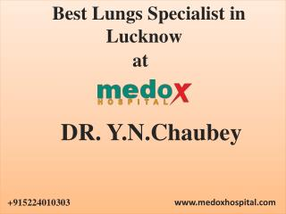 Best Lungs Specialist in Lucknow Dr Y N Chaubey