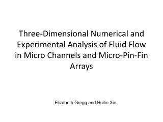 Three-Dimensional Numerical and Experimental Analysis of Fluid Flow in Micro Channels and Micro-Pin-Fin Arrays