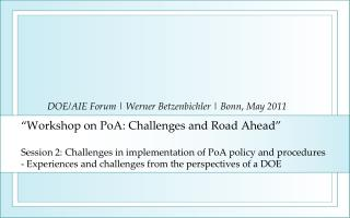 Workshop on PoA: Challenges and Road Ahead   Session 2: Challenges in implementation of PoA policy and procedures - Exp