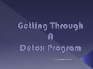 Getting Through A Detox Program