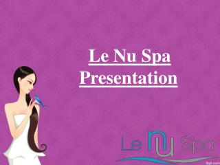 Body Treatment, Weight Loss, Nail and Hair Styling at Le Nu Spa