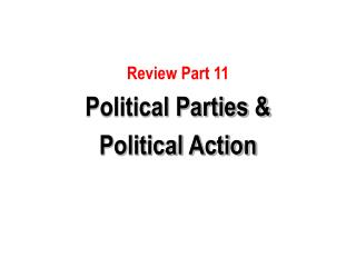 Review Part 11   Political Parties &  Political Action