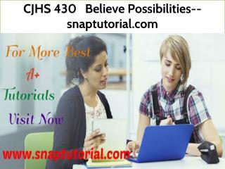 CJHS 430 Believe Possibilities--snaptutorial.com
