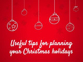 Useful tips for planning your Christmas holidays