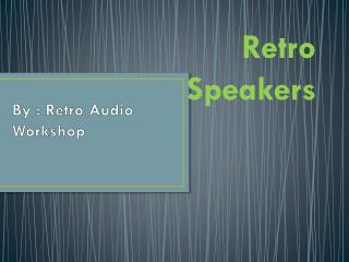 Retro Speakers - Retro Audio Workshop