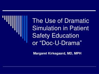"The Use of Dramatic Simulation in Patient Safety Education or ""Doc-U-Drama"""