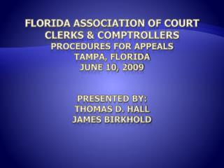 Florida Association of Court Clerks & Comptrollers Procedures for Appeals Tampa, Florida June 10, 2009 Presented by: