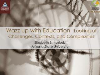 Wazz up with Education :  Looking at Challenges, Contexts, and Complexities