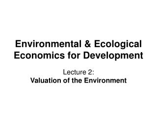 Environmental  Ecological Economics for Development