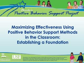 Maximizing Effectiveness Using Positive Behavior Support Methods in the Classroom: Establishing a Foundation