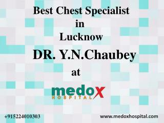 Best Chest Specialist in Lucknow Dr Y N Chaubey