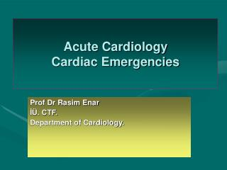 Acute Cardiology Cardiac Emergencies