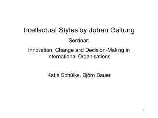 Intellectual Styles by Johan Galtung Seminar:  Innovation, Change and Decision-Making in international Organisations Kat