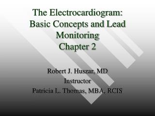 The Electrocardiogram: Basic Concepts and Lead Monitoring Chapter 2