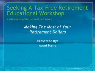 Seeking A Tax-Free Retirement Educational Workshop A Discussion of Retirement and Taxes
