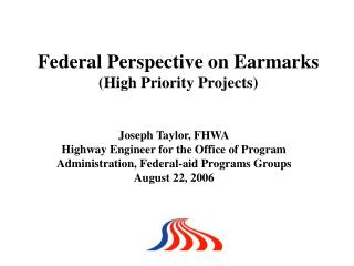 Joseph Taylor, FHWA Highway Engineer for the Office of Program Administration, Federal-aid Programs Groups August 22, 20