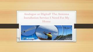 Analogue or Digital? The antenna installation service I need for my home