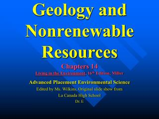 Geology and Nonrenewable Resources Chapters 14 Living in the Environment , 16 th  Edition, Miller