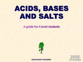 ACIDS, BASES AND SALTS A guide for A level students