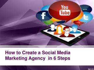 How to Create a Social Media Marketing Agency in 6 Steps