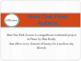 Man One Park Avenue Thane | Call on 8130629360