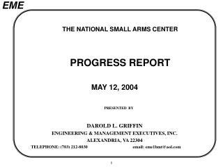 THE NATIONAL SMALL ARMS CENTER  PROGRESS REPORT MAY 12, 2004 PRESENTED  BY DAROLD L. GRIFFIN ENGINEERING & MANAGEMEN