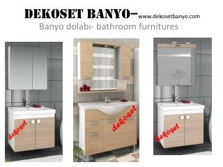 Dekoset Banyo Dolabı- bathroom furnitures