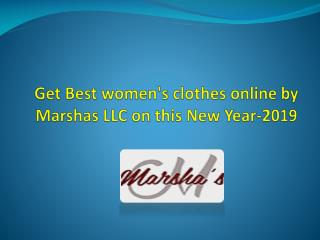 Get Best womens clothes online by Marshas LLC on this New Year-2019