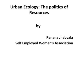 Urban Ecology: The politics of Resources