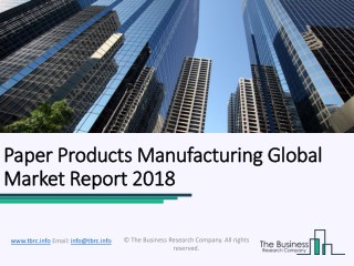 Paper Products Manufacturing Global Market Report 2018