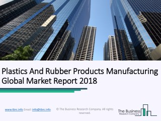 Plastics And Rubber Products Manufacturing Global Market Report 2018
