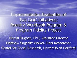 Implementation Evaluation of Two DOC Initiatives:  Reentry Workbook Program  Program Fidelity Project
