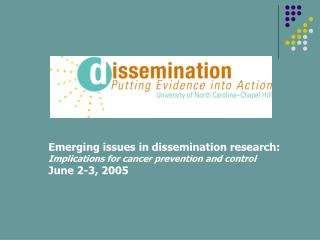 Emerging issues in dissemination research: Implications for cancer prevention and control June 2-3, 2005
