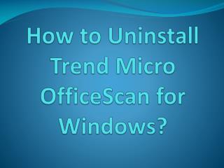 How to Uninstall Trend Micro OfficeScan for Windows?
