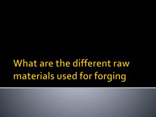 What are the different materials used for Forging
