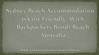 Sydney Beach Accommodation is Cost Friendly With Backpackers Bondi Beach Australia