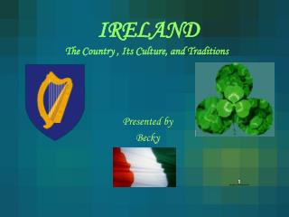 IRELAND The Country , Its Culture, and Traditions