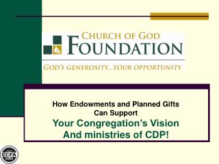 How Endowments and Planned Gifts Can Support  Your Congregation's Vision And ministries of CDP!