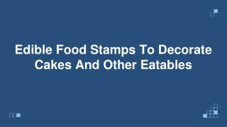 Edible Food Stamps To Decorate Cakes And Other Eatables