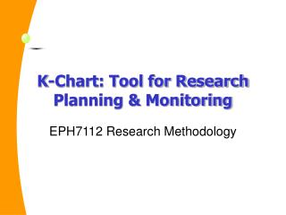 K-Chart: Tool for Research Planning & Monitoring