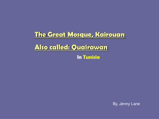 The Great Mosque, Kairouan Also called: Quairawan