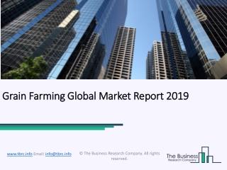 Grain Farming Global Market Report 2019