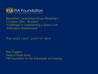 """SpeedAlert Consultation Group Workshop 1 4 October 2004 – Brussels """"Challenges in implementing a Speed Limit Informati"""