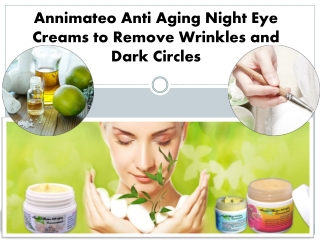 Annimateo Anti Aging Night Eye Creams to Remove Wrinkles and Dark Circles