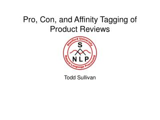 Pro, Con, and Affinity Tagging of Product Reviews