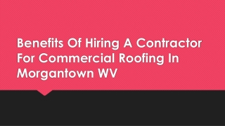 Benefits Of Hiring A Contractor For Commercial Roofing In Morgantown WV