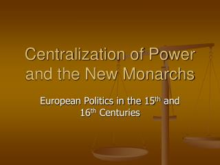 Centralization of Power and the New Monarchs
